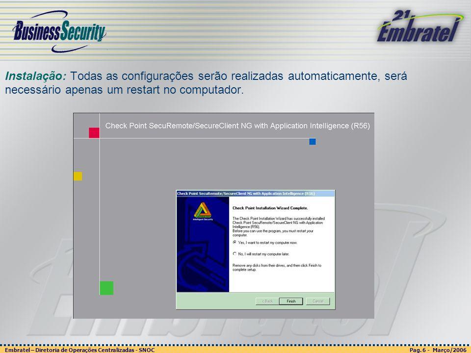 Pag. 6 - Março/2006 Embratel – Diretoria de Operações Centralizadas - SNOC Página 6 - março/2003 Embratel - Unidade Empresas - Confidencial Instalação
