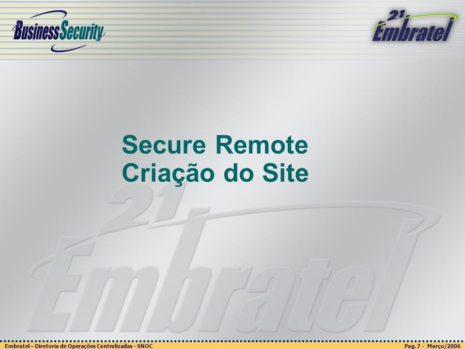 Pag. 7 - Março/2006 Embratel – Diretoria de Operações Centralizadas - SNOC Página 7 - março/2003 Embratel - Unidade Empresas - Confidencial Secure Rem