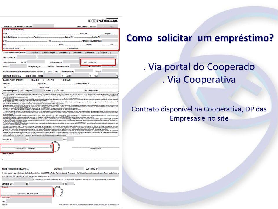 Como solicitar um empréstimo? Como solicitar um empréstimo?. Via portal do Cooperado. Via Cooperativa Contrato disponível na Cooperativa, DP das Empre