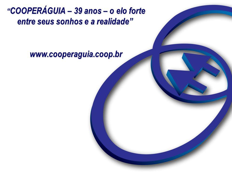 COOPERÁGUIA – 39 anos – o elo forte COOPERÁGUIA – 39 anos – o elo forte entre seus sonhos e a realidade www.cooperaguia.coop.br