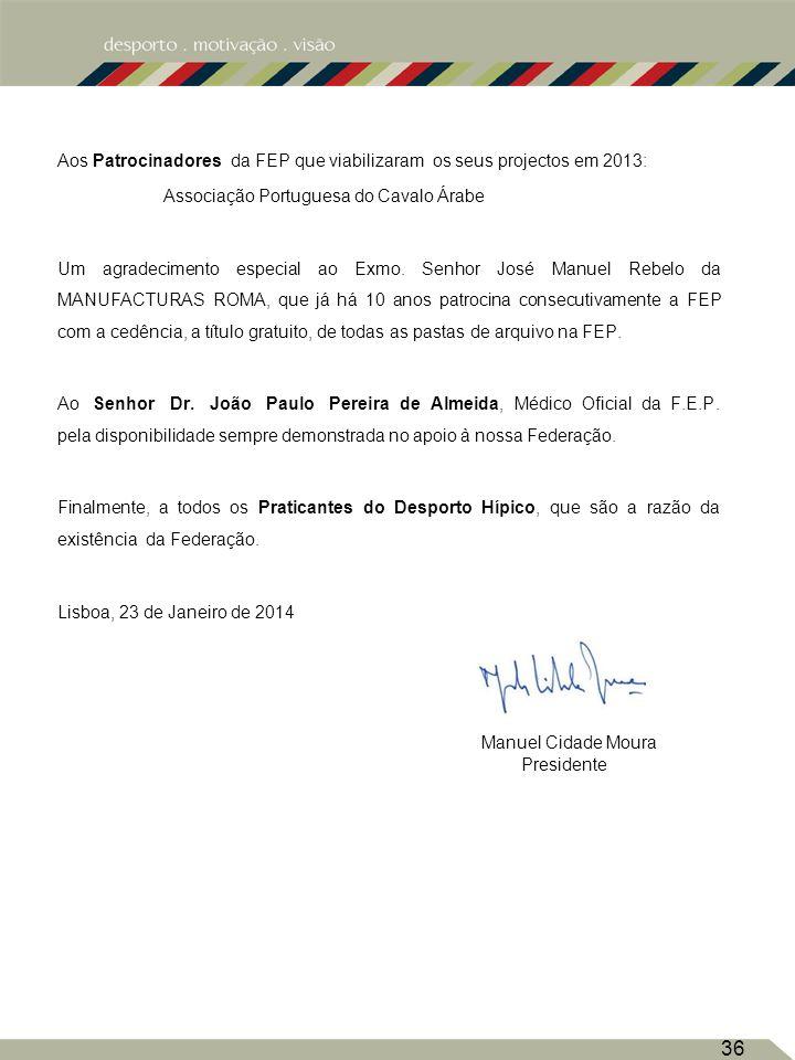 Aos Patrocinadores da FEP que viabilizaram os seus projectos em 2013: Associação Portuguesa do Cavalo Árabe Um agradecimento especial ao Exmo.