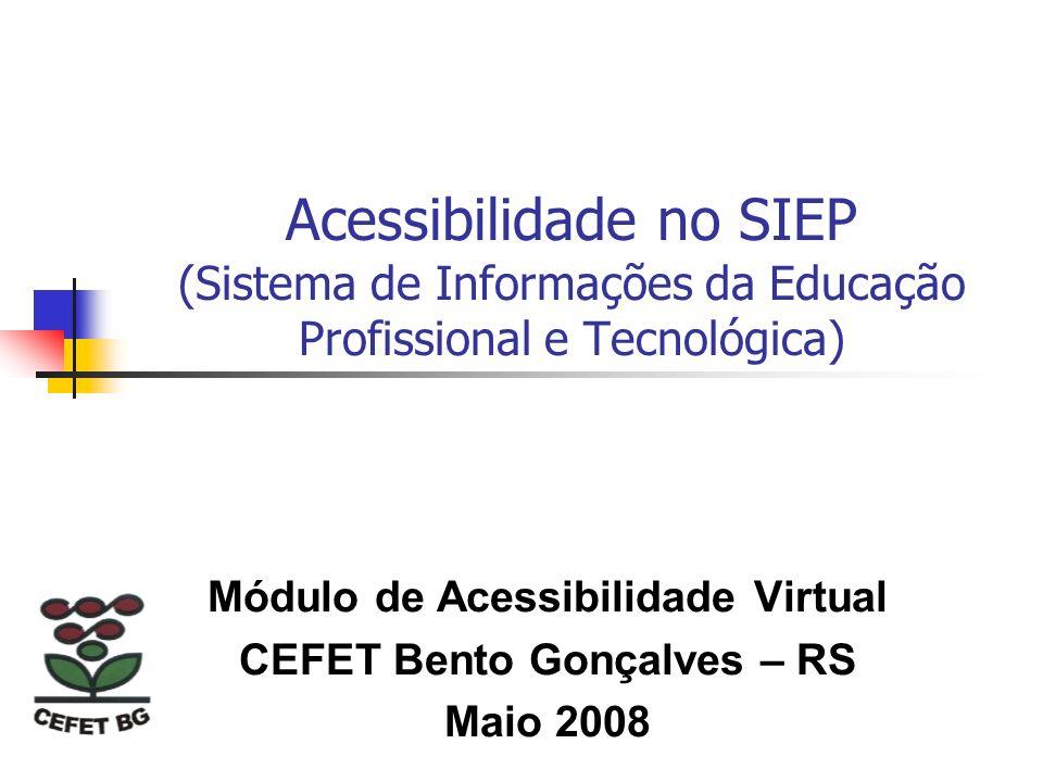 Acessibilidade no SIEP (Sistema de Informações da Educação Profissional e Tecnológica) Módulo de Acessibilidade Virtual CEFET Bento Gonçalves – RS Mai