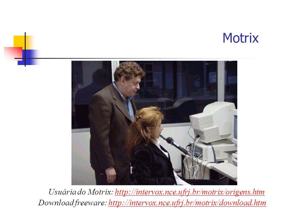 Motrix Download freeware: http://intervox.nce.ufrj.br/motrix/download.htmhttp://intervox.nce.ufrj.br/motrix/download.htm Usuária do Motrix: http://int