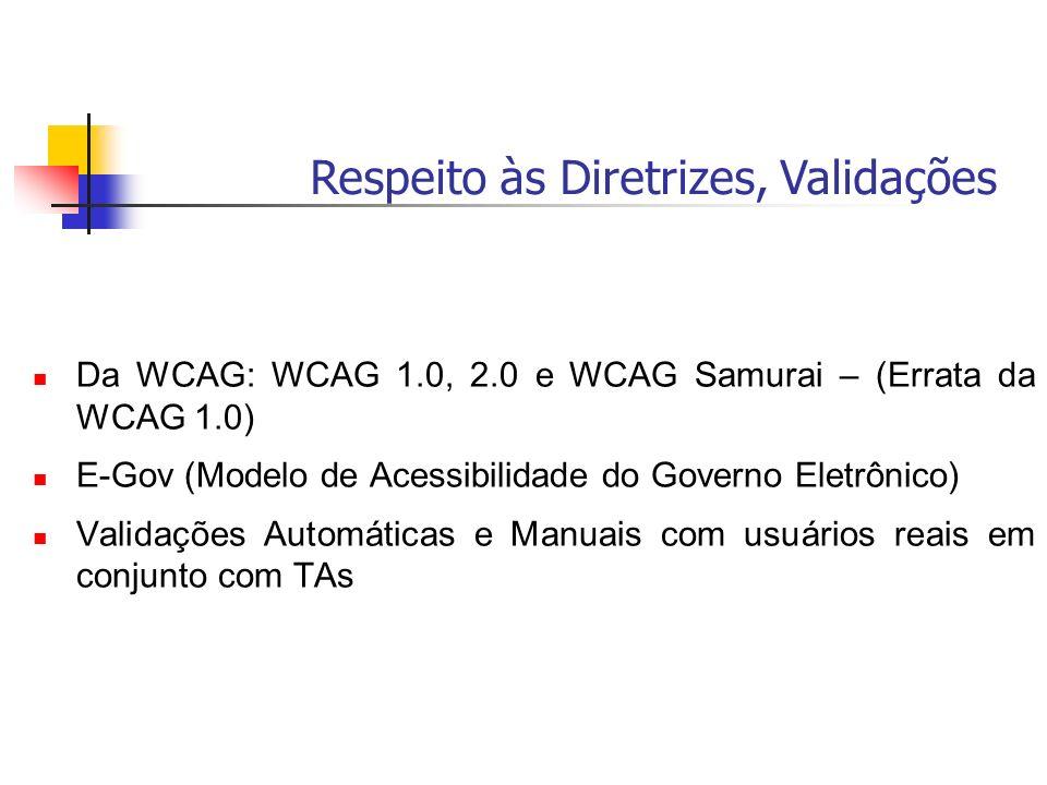 Da WCAG: WCAG 1.0, 2.0 e WCAG Samurai – (Errata da WCAG 1.0) E-Gov (Modelo de Acessibilidade do Governo Eletrônico) Validações Automáticas e Manuais c