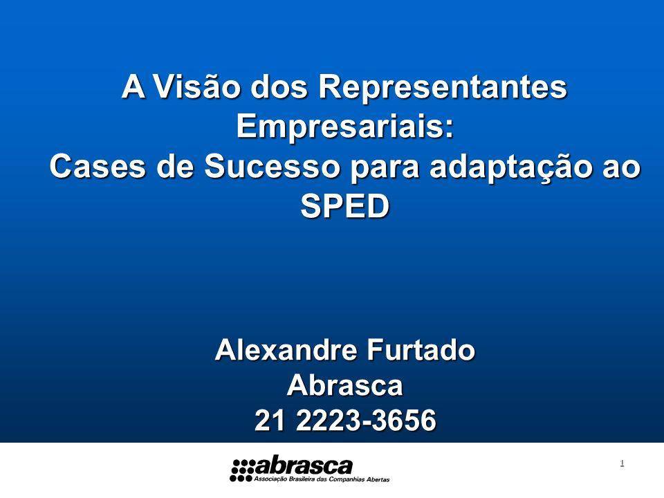 1 A Visão dos Representantes Empresariais: Cases de Sucesso para adaptação ao SPED Alexandre Furtado Abrasca 21 2223-3656