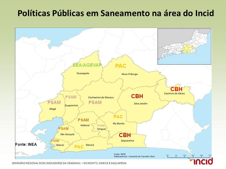 SEMINÁRIO REGIONAL INCID (INDICADORES DA CIDADANIA) – RIO BONITO, MARICÁ E SAQUAREMA Políticas Públicas em Saneamento na área do Incid SEA/AGEVAP PSAM PAC CBH PAC CBH Fonte: INEA