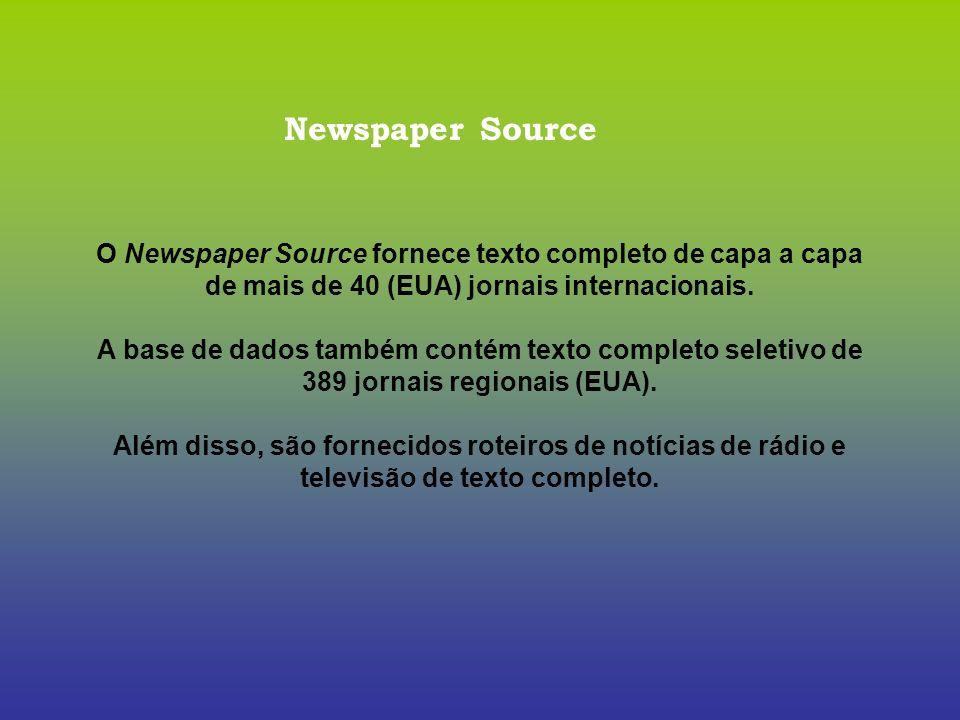 Newspaper Source O Newspaper Source fornece texto completo de capa a capa de mais de 40 (EUA) jornais internacionais. A base de dados também contém te