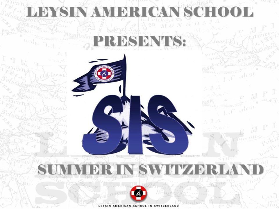 SUMMER IN SWITZERLAND LEYSIN AMERICAN SCHOOL PRESENTS: