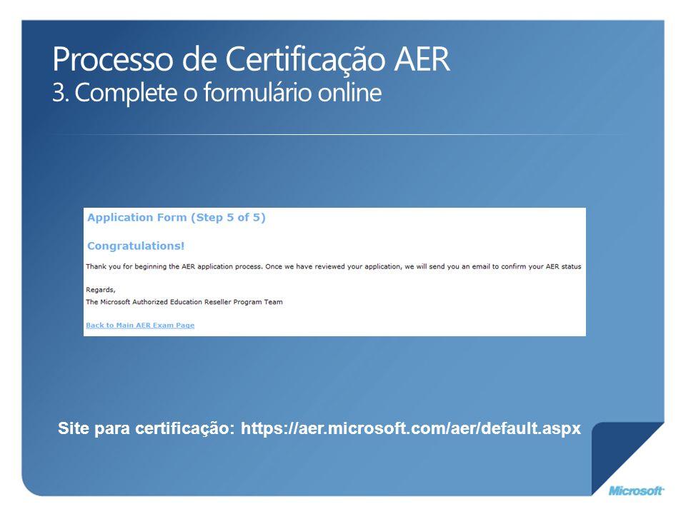 Processo de Certificação AER 3. Complete o formulário online Site para certificação: https://aer.microsoft.com/aer/default.aspx