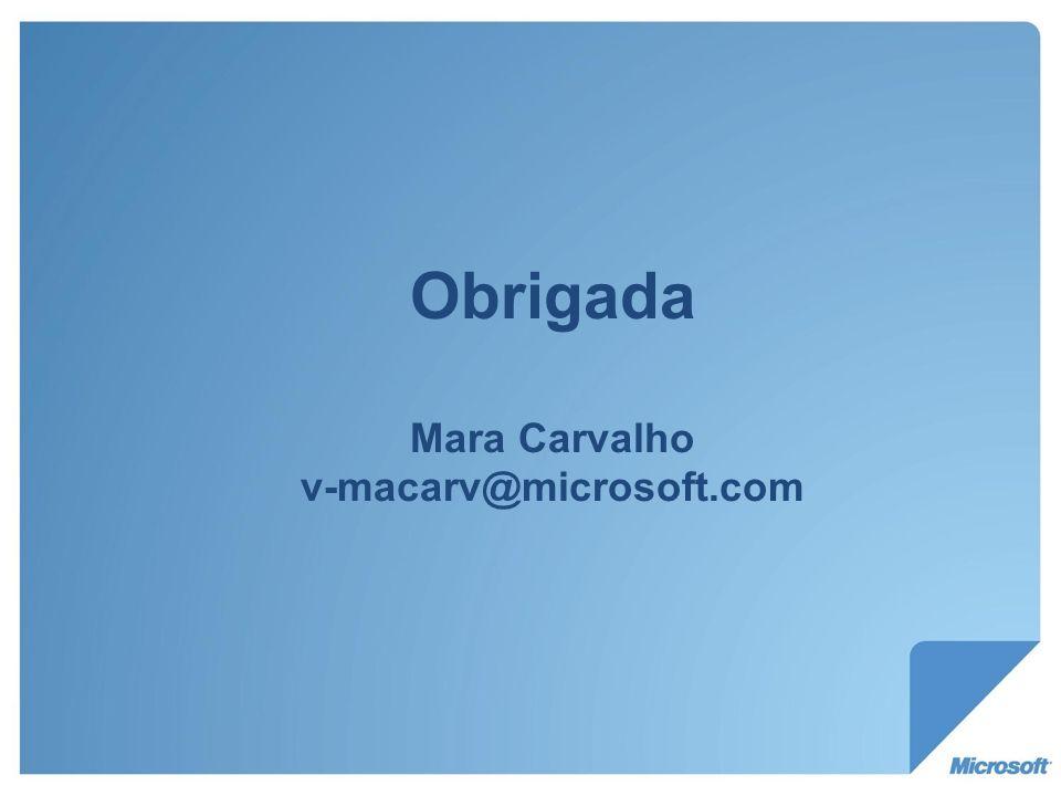 Obrigada Mara Carvalho v-macarv@microsoft.com