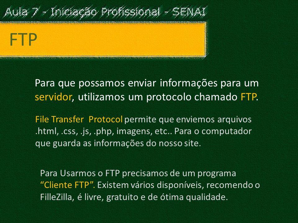 FTP Para que possamos enviar informações para um servidor, utilizamos um protocolo chamado FTP.