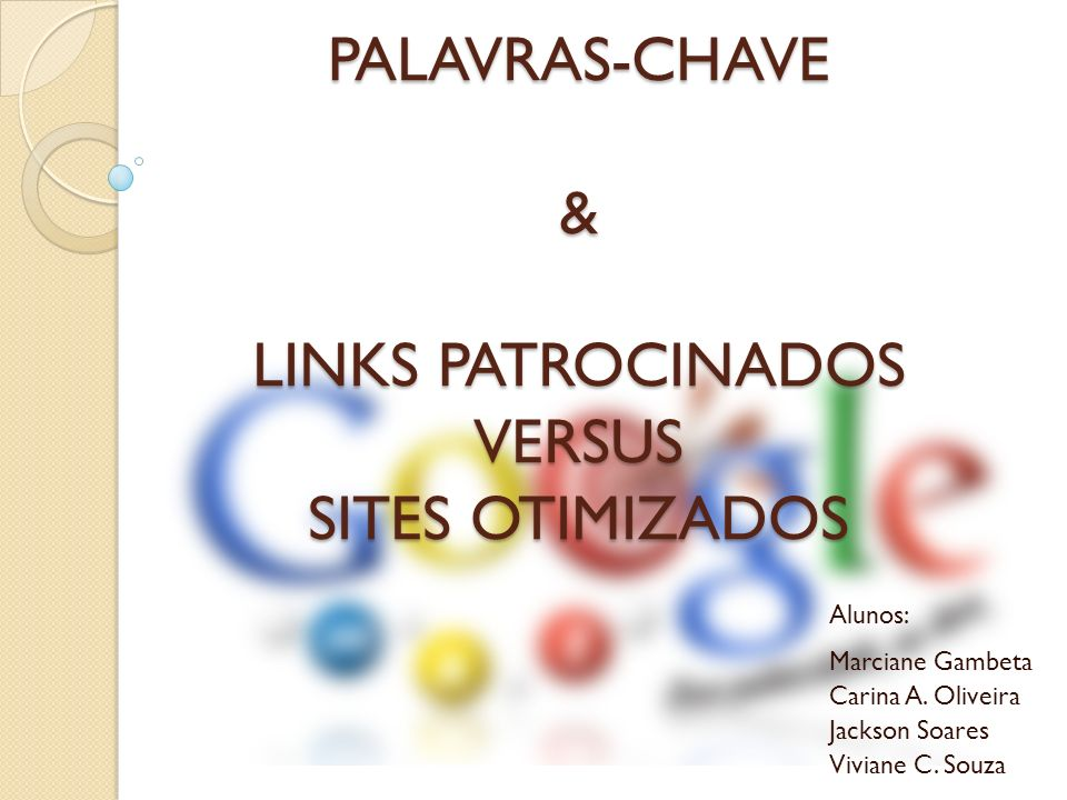 PALAVRAS-CHAVE & LINKS PATROCINADOS VERSUS SITES OTIMIZADOS Alunos: Marciane Gambeta Carina A. Oliveira Jackson Soares Viviane C. Souza