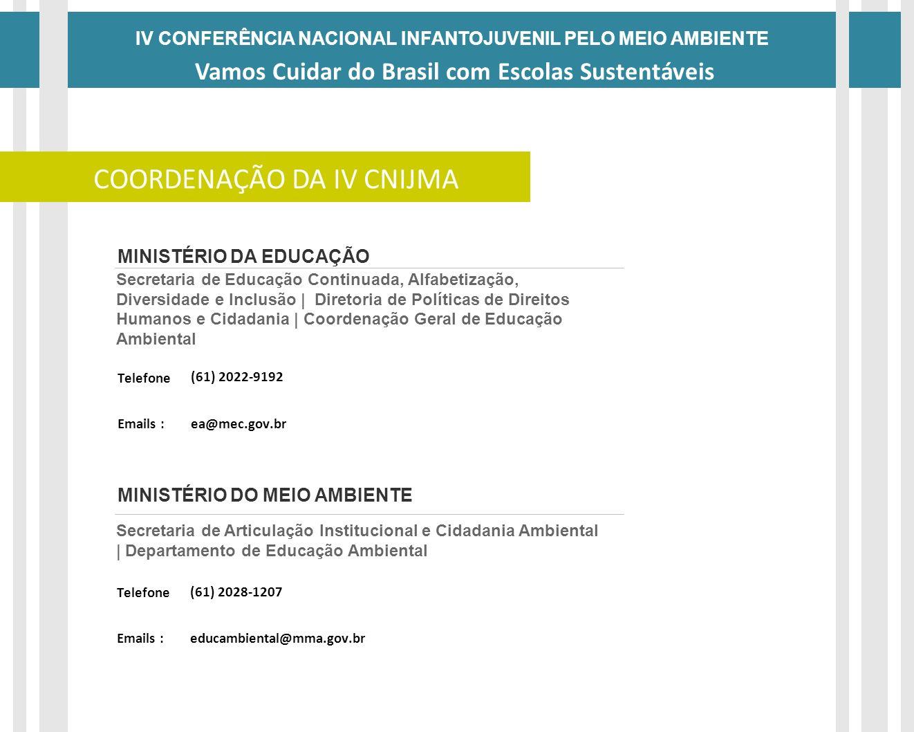IV CONFERÊNCIA NACIONAL INFANTOJUVENIL PELO MEIO AMBIENTE Vamos Cuidar do Brasil com Escolas Sustentáveis DATAS DATAS DAS ETAPAS DA IV CNIJMA Secretar