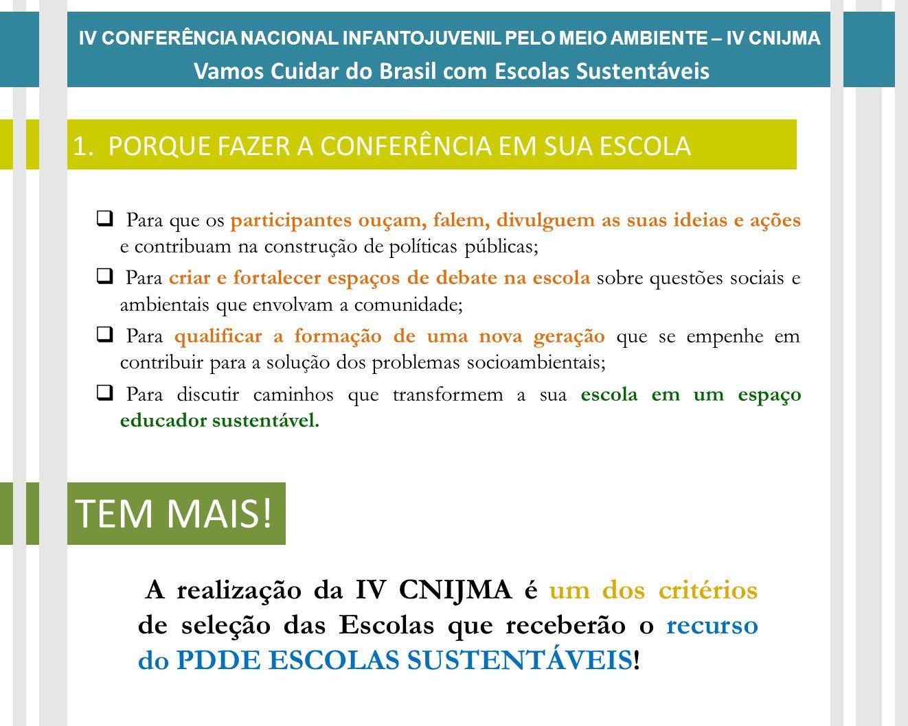 IV CONFERÊNCIA NACIONAL INFANTOJUVENIL PELO MEIO AMBIENTE – IV CNIJMA Vamos Cuidar do Brasil com Escolas Sustentáveis 1. PORQUE FAZER A CONFERÊNCIA EM