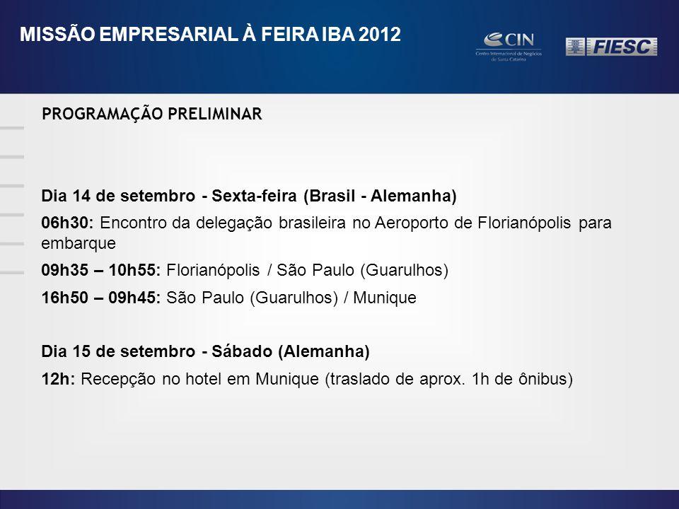 PROGRAMAÇÃO PRELIMINAR MISSÃO EMPRESARIAL À FEIRA IBA 2012 Dia 14 de setembro - Sexta-feira (Brasil - Alemanha) 06h30: Encontro da delegação brasileira no Aeroporto de Florianópolis para embarque 09h35 – 10h55: Florianópolis / São Paulo (Guarulhos) 16h50 – 09h45: São Paulo (Guarulhos) / Munique Dia 15 de setembro - Sábado (Alemanha) 12h: Recepção no hotel em Munique (traslado de aprox.
