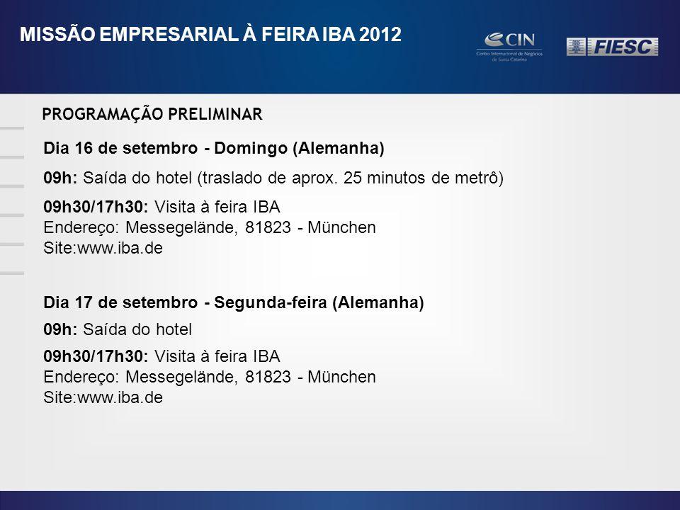 PROGRAMAÇÃO PRELIMINAR MISSÃO EMPRESARIAL À FEIRA IBA 2012 Dia 16 de setembro - Domingo (Alemanha) 09h: Saída do hotel (traslado de aprox.
