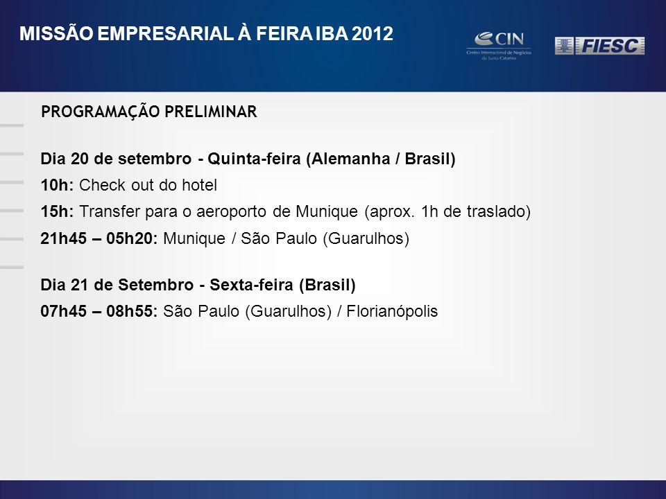 PROGRAMAÇÃO PRELIMINAR MISSÃO EMPRESARIAL À FEIRA IBA 2012 Dia 20 de setembro - Quinta-feira (Alemanha / Brasil) 10h: Check out do hotel 15h: Transfer para o aeroporto de Munique (aprox.