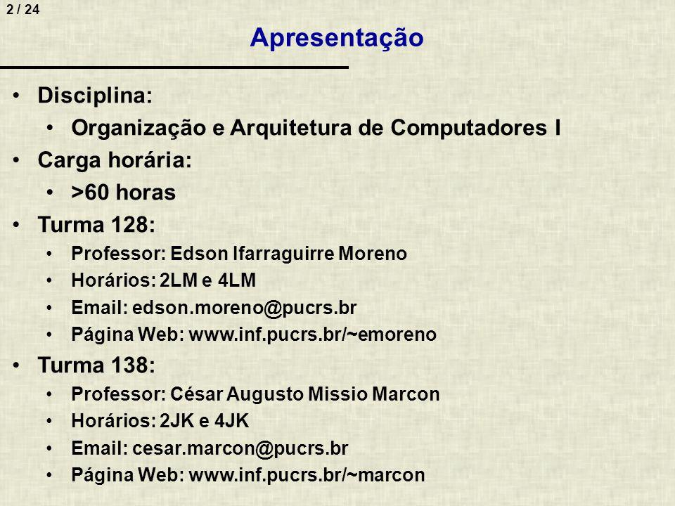 2 / 24 Apresentação Disciplina: Organização e Arquitetura de Computadores I Carga horária: >60 horas Turma 128: Professor: Edson Ifarraguirre Moreno H