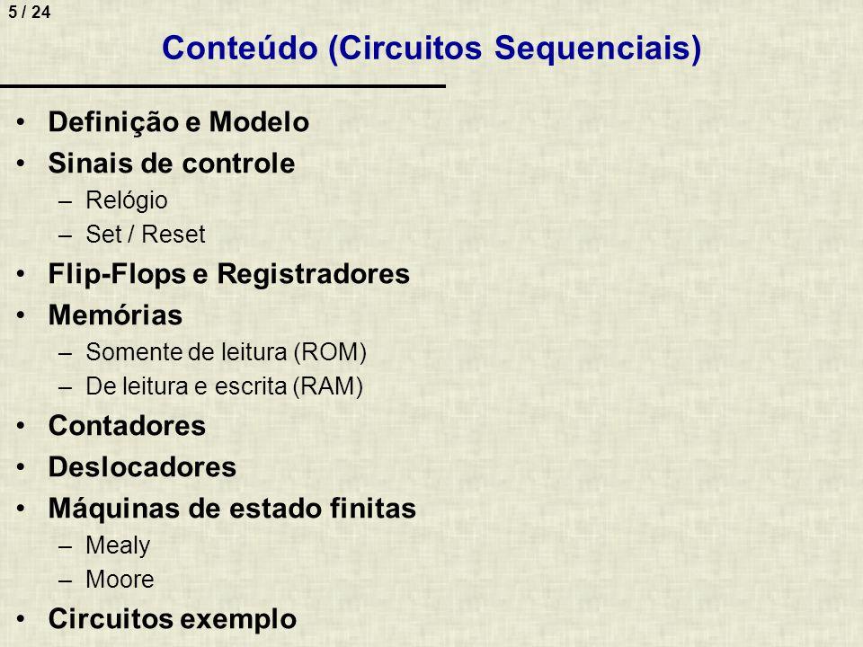 5 / 24 Conteúdo (Circuitos Sequenciais) Definição e Modelo Sinais de controle –Relógio –Set / Reset Flip-Flops e Registradores Memórias –Somente de le