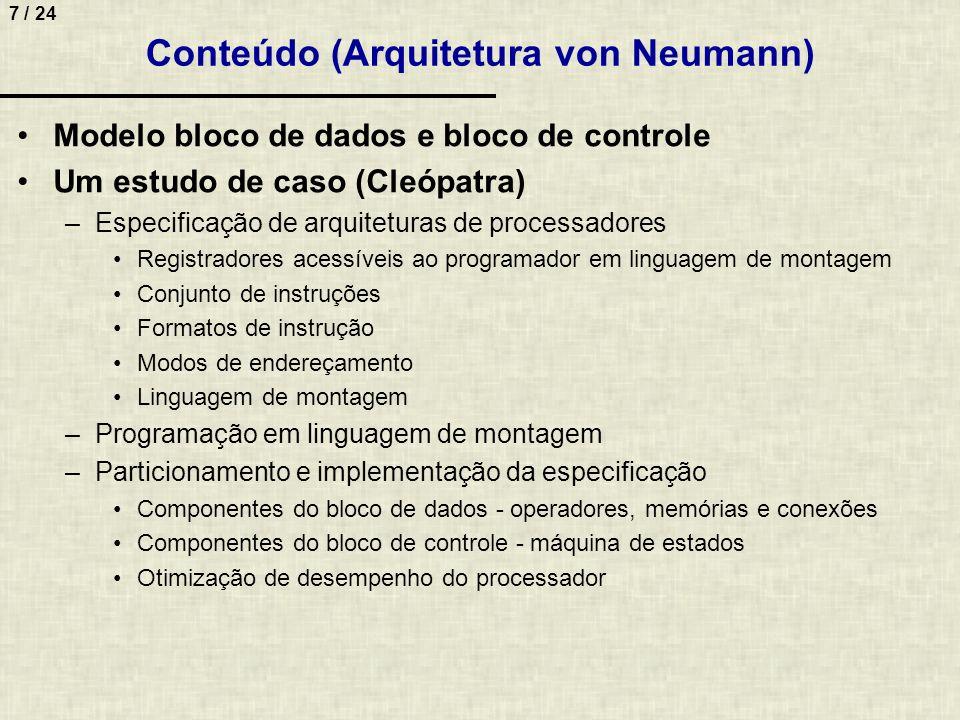 7 / 24 Conteúdo (Arquitetura von Neumann) Modelo bloco de dados e bloco de controle Um estudo de caso (Cleópatra) –Especificação de arquiteturas de pr