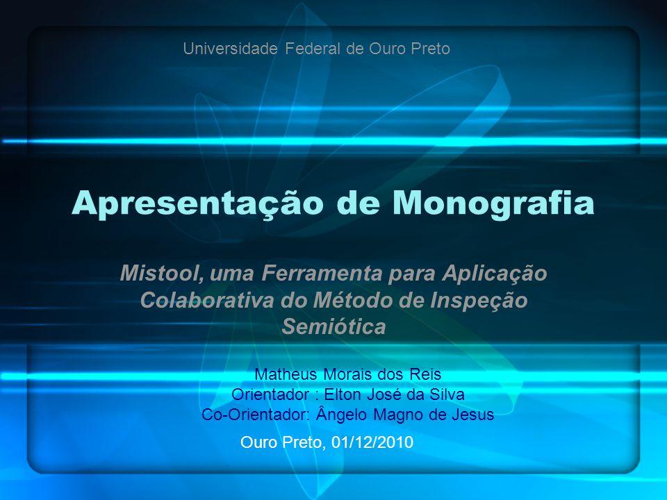 Apresentação de Monografia Mistool, uma Ferramenta para Aplicação Colaborativa do Método de Inspeção Semiótica Matheus Morais dos Reis Orientador : El