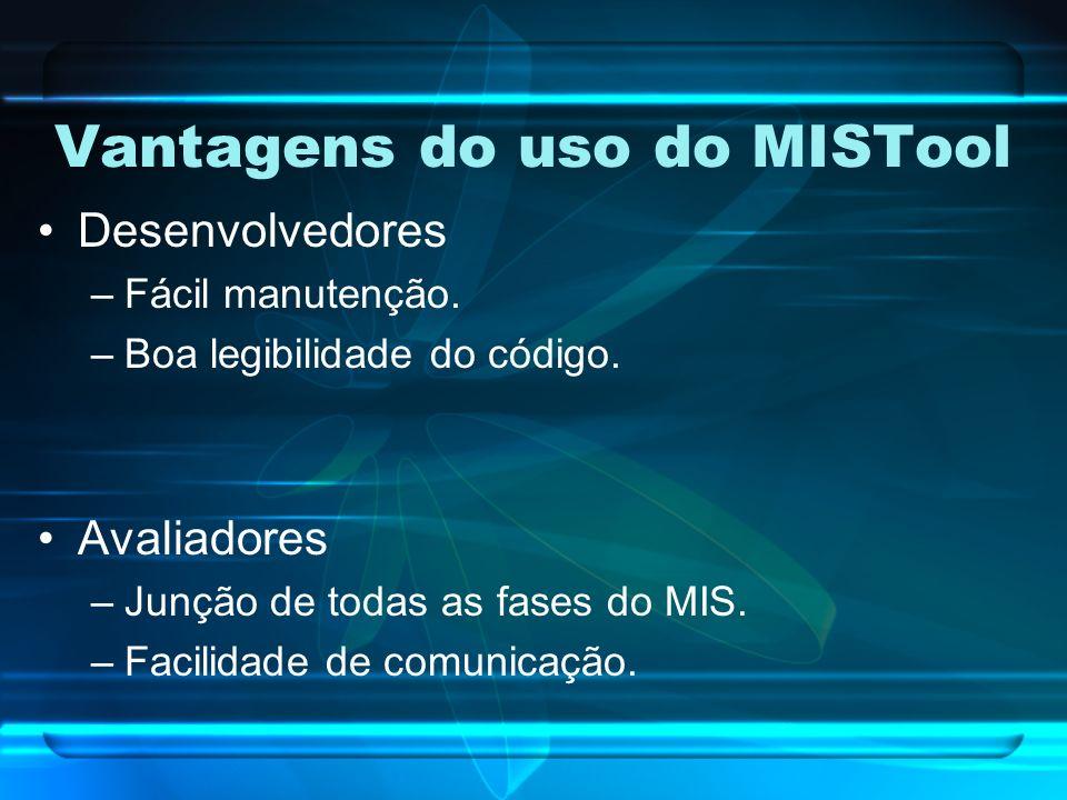 Vantagens do uso do MISTool Desenvolvedores –Fácil manutenção.
