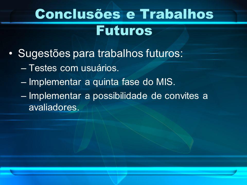 Conclusões e Trabalhos Futuros Sugestões para trabalhos futuros: –Testes com usuários. –Implementar a quinta fase do MIS. –Implementar a possibilidade