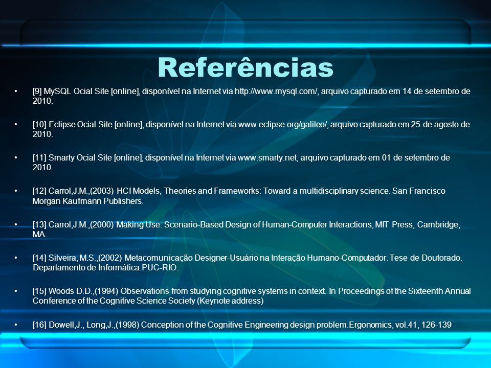 Referências [9] MySQL Ocial Site [online], disponível na Internet via http://www.mysql.com/, arquivo capturado em 14 de setembro de 2010. [10] Eclipse