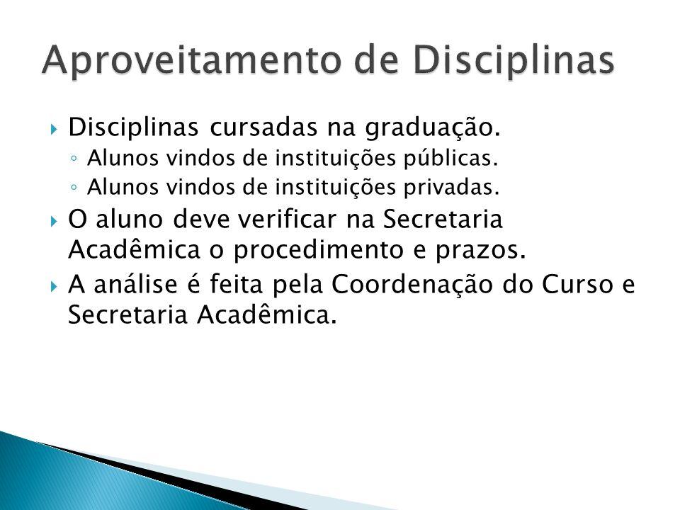 Disciplinas cursadas na graduação. Alunos vindos de instituições públicas. Alunos vindos de instituições privadas. O aluno deve verificar na Secretari
