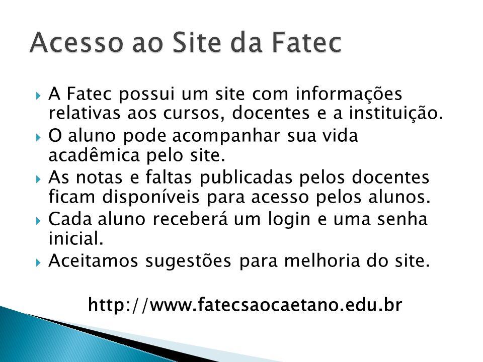 A Fatec possui um site com informações relativas aos cursos, docentes e a instituição. O aluno pode acompanhar sua vida acadêmica pelo site. As notas
