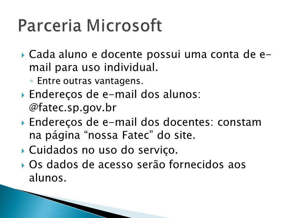 Cada aluno e docente possui uma conta de e- mail para uso individual. Entre outras vantagens. Endereços de e-mail dos alunos: @fatec.sp.gov.br Endereç