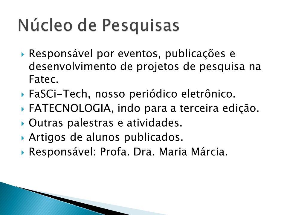 Responsável por eventos, publicações e desenvolvimento de projetos de pesquisa na Fatec. FaSCi-Tech, nosso periódico eletrônico. FATECNOLOGIA, indo pa