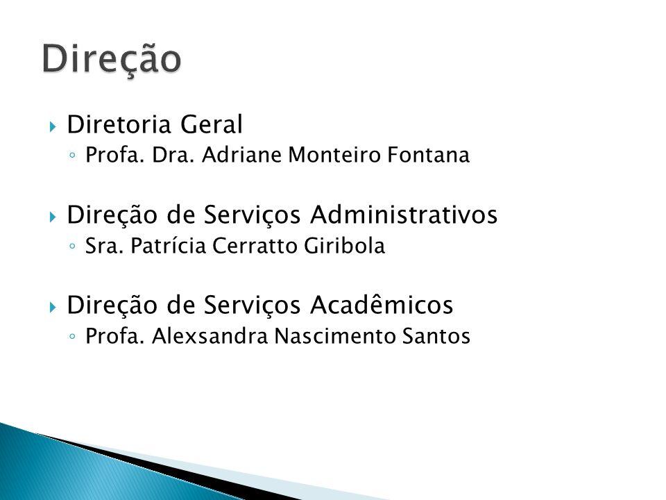Diretoria Geral Profa. Dra. Adriane Monteiro Fontana Direção de Serviços Administrativos Sra. Patrícia Cerratto Giribola Direção de Serviços Acadêmico
