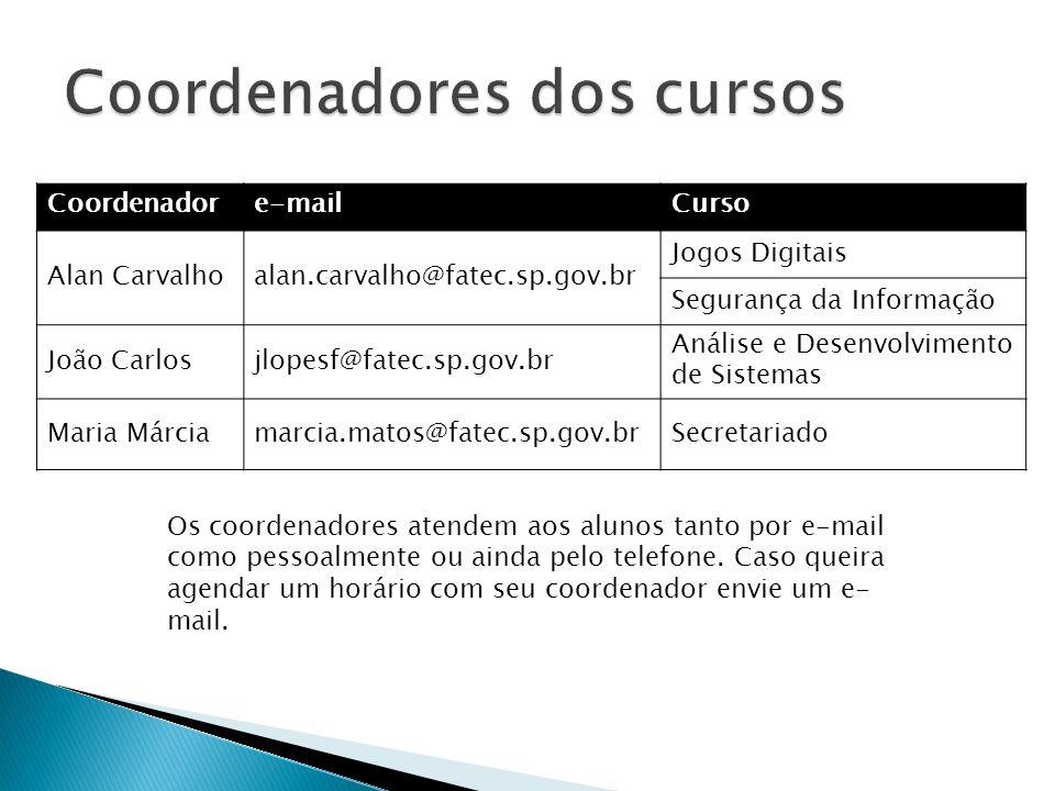 Coordenadore-mailCurso Alan Carvalhoalan.carvalho@fatec.sp.gov.br Jogos Digitais Segurança da Informação João Carlosjlopesf@fatec.sp.gov.br Análise e
