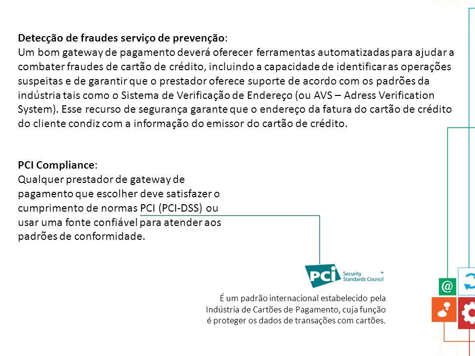 Detecção de fraudes serviço de prevenção: Um bom gateway de pagamento deverá oferecer ferramentas automatizadas para ajudar a combater fraudes de cart