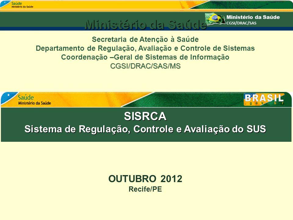 SISRCA Sistema de Regulação, Controle e Avaliação do SUS OUTUBRO 2012 Recife/PE Ministério da Saúde Secretaria de Atenção à Saúde Departamento de Regu