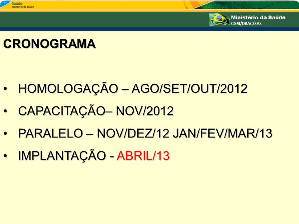 CRONOGRAMA HOMOLOGAÇÃO – AGO/SET/OUT/2012HOMOLOGAÇÃO – AGO/SET/OUT/2012 CAPACITAÇÃO– NOV/2012CAPACITAÇÃO– NOV/2012 PARALELO – NOV/DEZ/12 JAN/FEV/MAR/1