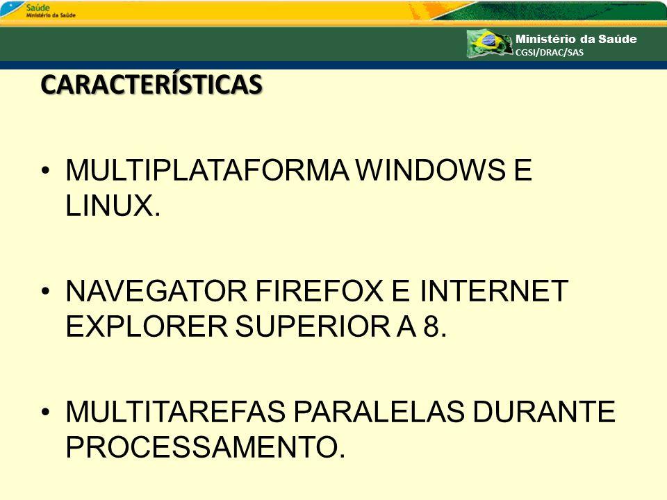 CARACTERÍSTICAS MULTIPLATAFORMA WINDOWS E LINUX. NAVEGATOR FIREFOX E INTERNET EXPLORER SUPERIOR A 8. MULTITAREFAS PARALELAS DURANTE PROCESSAMENTO.