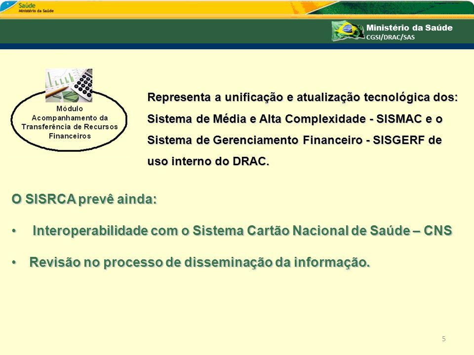 Representa a unificação e atualização tecnológica dos: Sistema de Média e Alta Complexidade - SISMAC e o Sistema de Gerenciamento Financeiro - SISGERF