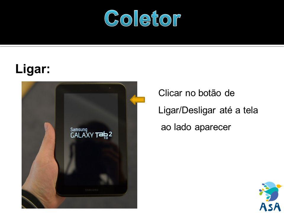 Ligar: Clicar no botão de Ligar/Desligar até a tela ao lado aparecer