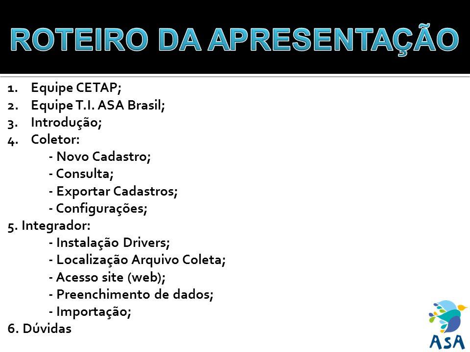 1.Equipe CETAP; 2.Equipe T.I. ASA Brasil; 3.Introdução; 4.Coletor: - Novo Cadastro; - Consulta; - Exportar Cadastros; - Configurações; 5. Integrador: