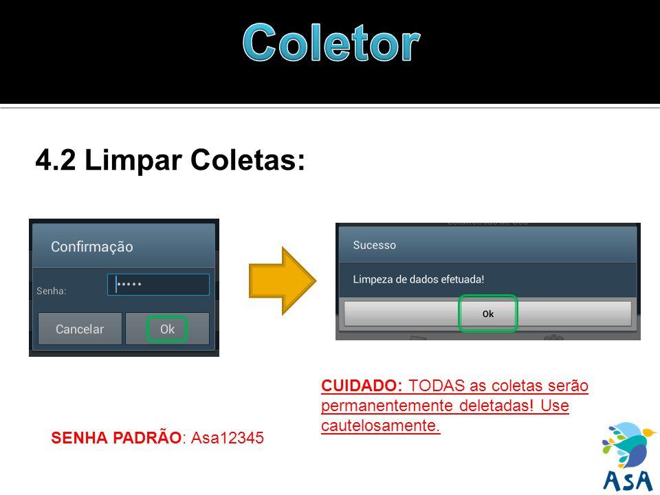 4.2 Limpar Coletas: SENHA PADRÃO: Asa12345 CUIDADO: TODAS as coletas serão permanentemente deletadas! Use cautelosamente.