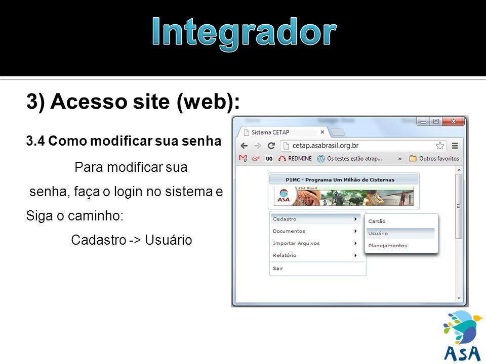 3) Acesso site (web): 3.4 Como modificar sua senha Para modificar sua senha, faça o login no sistema e Siga o caminho: Cadastro -> Usuário