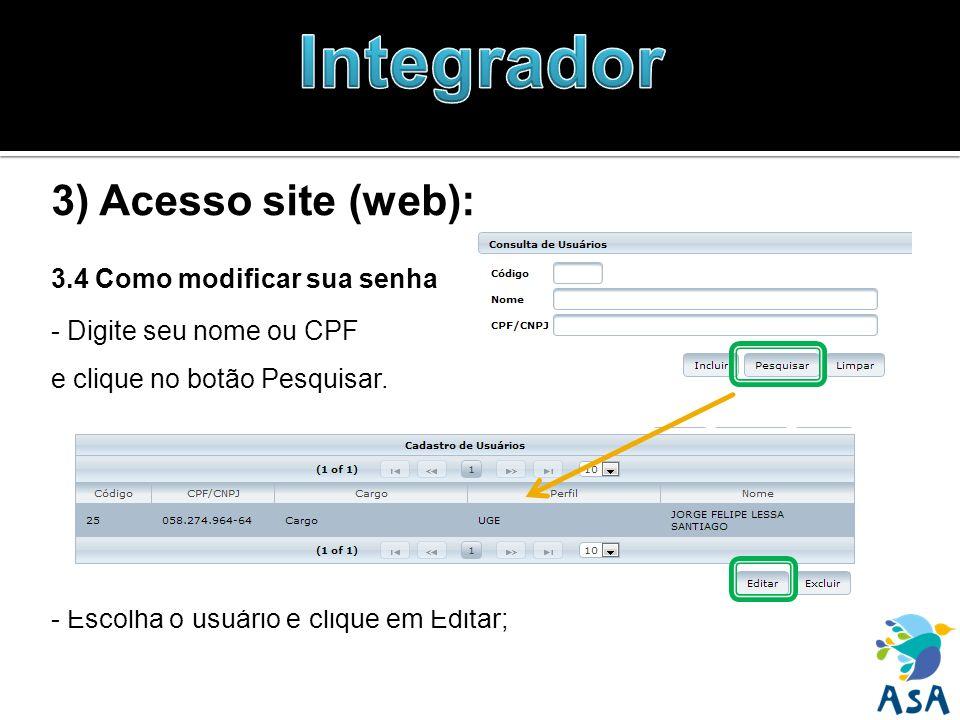 3) Acesso site (web): 3.4 Como modificar sua senha - Digite seu nome ou CPF e clique no botão Pesquisar. - Escolha o usuário e clique em Editar;