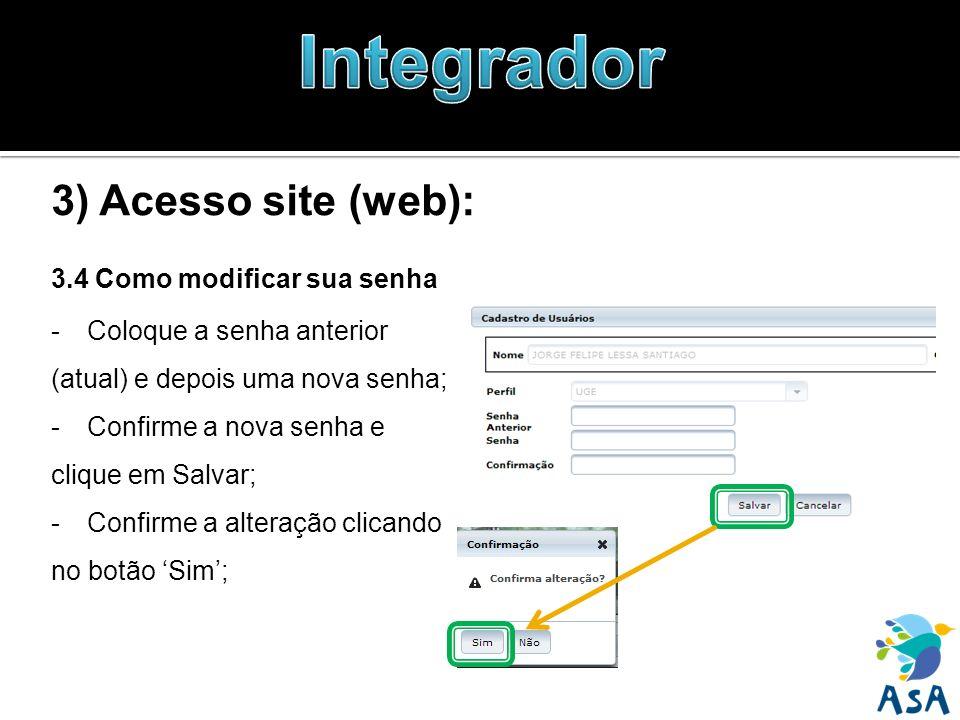 3) Acesso site (web): 3.4 Como modificar sua senha -Coloque a senha anterior (atual) e depois uma nova senha; -Confirme a nova senha e clique em Salva
