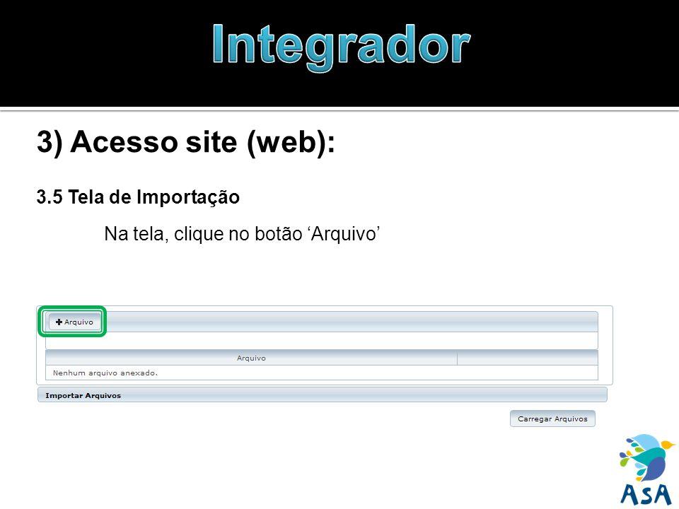 3) Acesso site (web): 3.5 Tela de Importação Na tela, clique no botão Arquivo