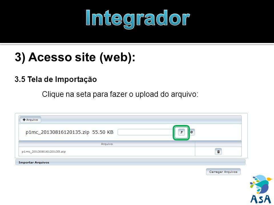 3) Acesso site (web): 3.5 Tela de Importação Clique na seta para fazer o upload do arquivo: