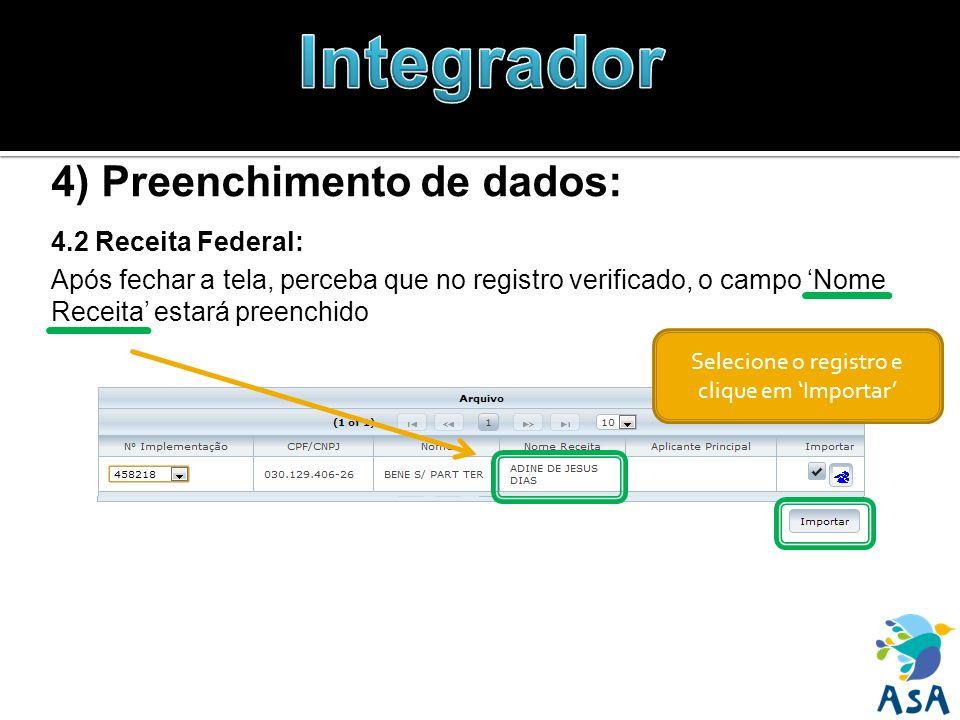 4) Preenchimento de dados: 4.2 Receita Federal: Após fechar a tela, perceba que no registro verificado, o campo Nome Receita estará preenchido Selecio