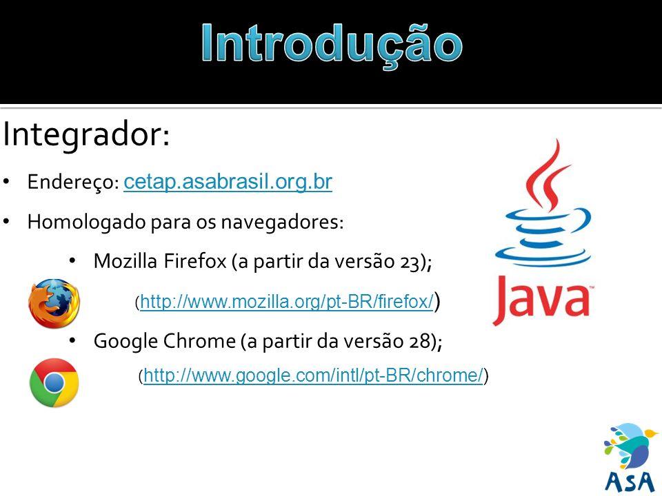 Integrador: Endereço: cetap.asabrasil.org.br cetap.asabrasil.org.br Homologado para os navegadores: Mozilla Firefox (a partir da versão 23); ( http://