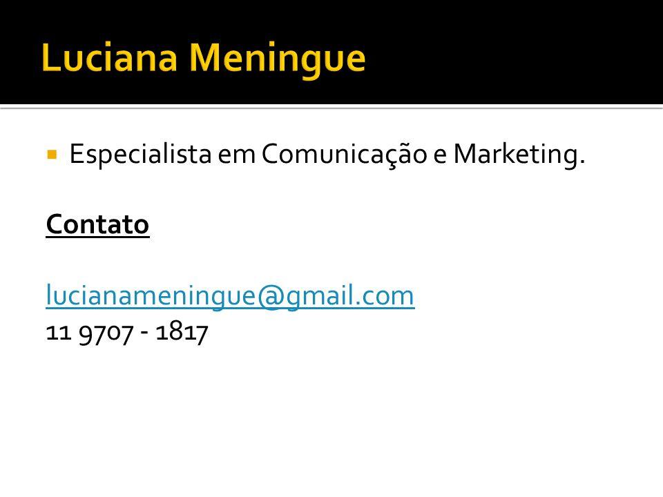 Especialista em Comunicação e Marketing. Contato lucianameningue@gmail.com 11 9707 - 1817